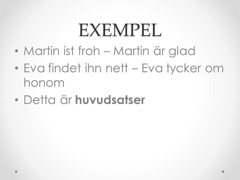 EXEMPEL Martin ist froh – Martin är glad Eva findet ihn nett – Eva tycker om honom Detta är huvudsatser