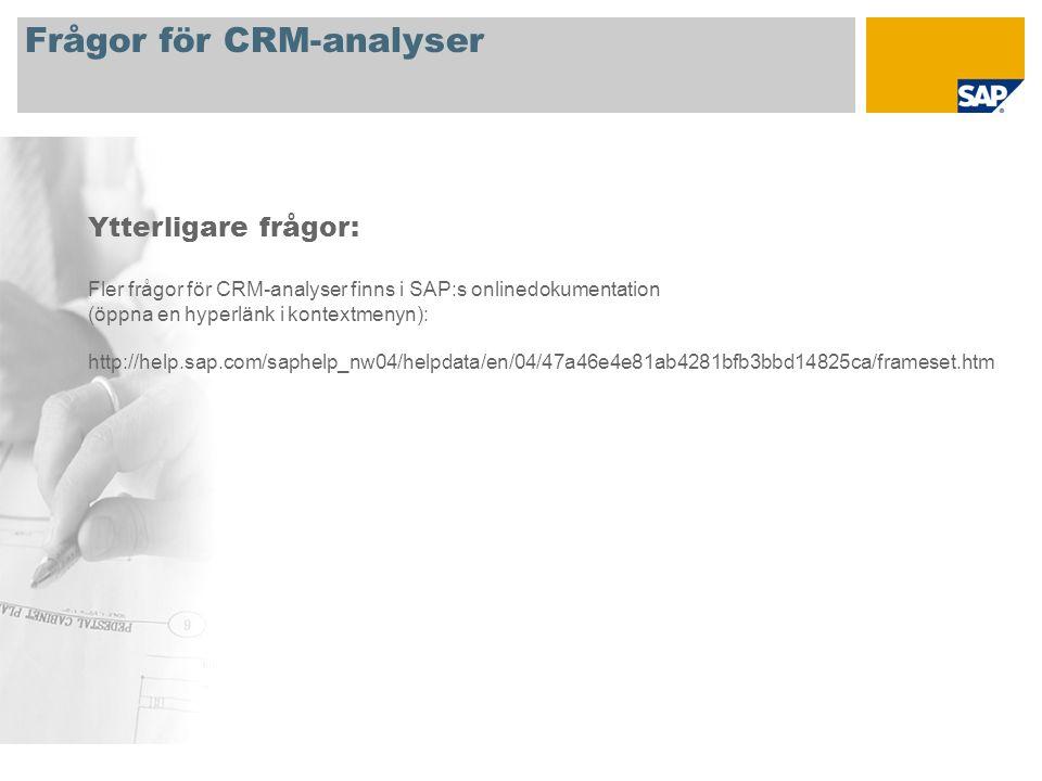 Frågor för CRM-analyser Ytterligare frågor: Fler frågor för CRM-analyser finns i SAP:s onlinedokumentation (öppna en hyperlänk i kontextmenyn): http:/