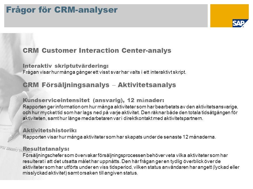 Frågor för CRM-analyser CRM Customer Interaction Center-analys Interaktiv skriptutvärdering: Frågan visar hur många gånger ett visst svar har valts i