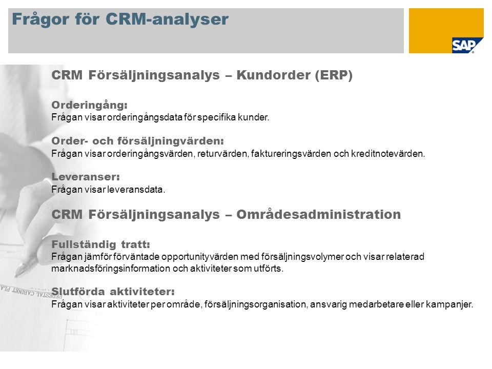 Frågor för CRM-analyser CRM Försäljningsanalys – Kundorder (ERP) Orderingång: Frågan visar orderingångsdata för specifika kunder. Order- och försäljni