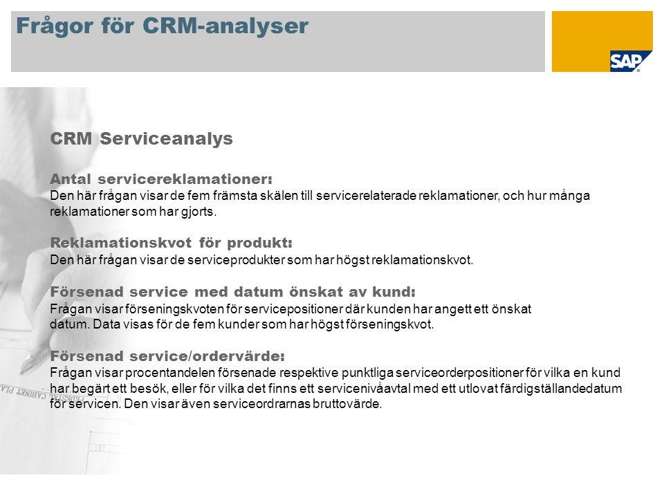 Frågor för CRM-analyser Ytterligare frågor: Fler frågor för CRM-analyser finns i SAP:s onlinedokumentation (öppna en hyperlänk i kontextmenyn): http://help.sap.com/saphelp_nw04/helpdata/en/04/47a46e4e81ab4281bfb3bbd14825ca/frameset.htm