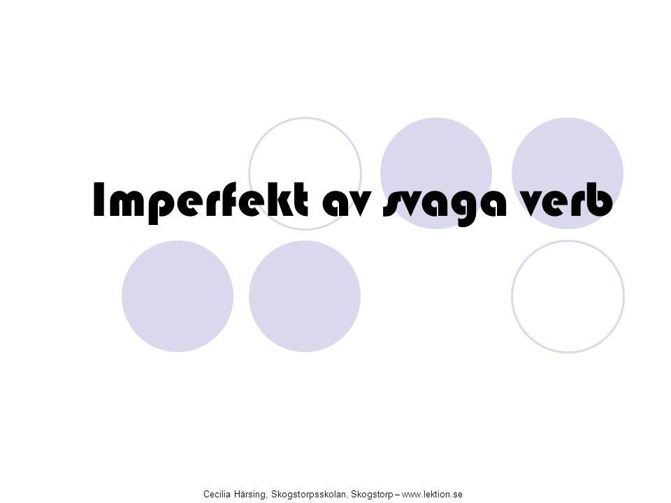 Imperfekt av svaga verb Cecilia Härsing, Skogstorpsskolan, Skogstorp – www.lektion.se