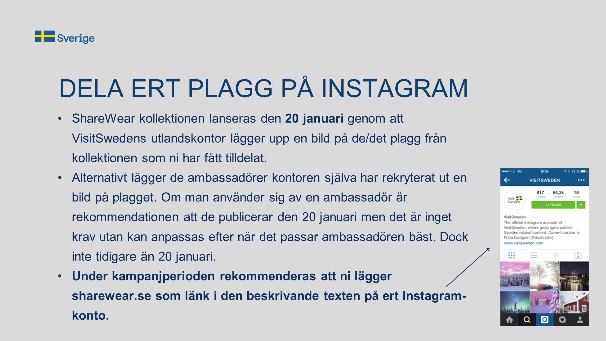 DELA ERT PLAGG PÅ INSTAGRAM ShareWear kollektionen lanseras den 20 januari genom att VisitSwedens utlandskontor lägger upp en bild på de/det plagg från kollektionen som ni har fått tilldelat.