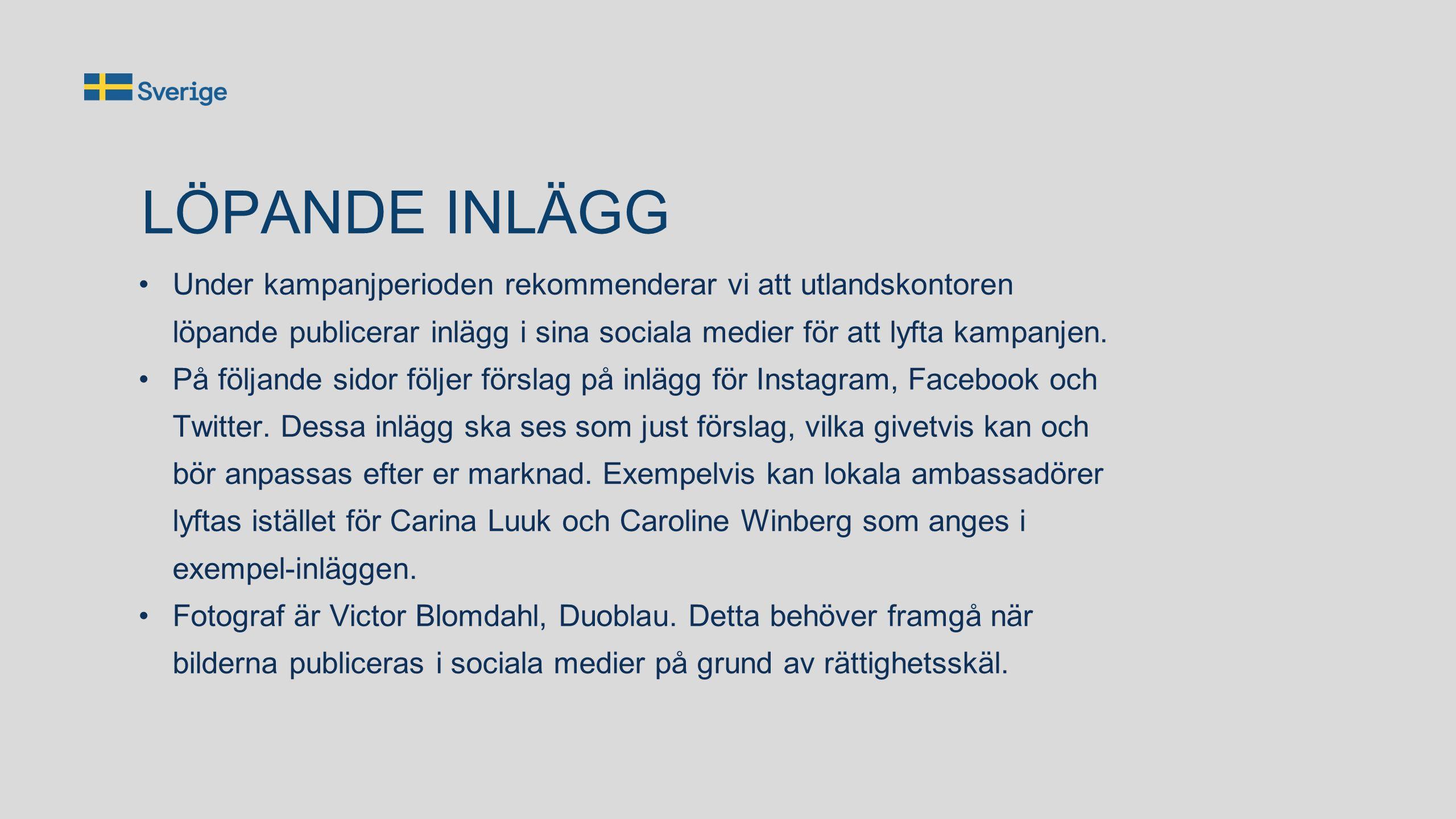LÖPANDE INLÄGG Under kampanjperioden rekommenderar vi att utlandskontoren löpande publicerar inlägg i sina sociala medier för att lyfta kampanjen. På