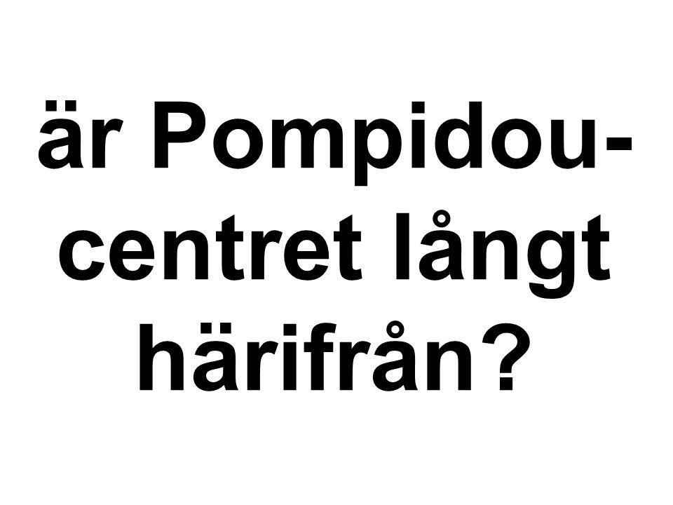 är Pompidou- centret långt härifrån?