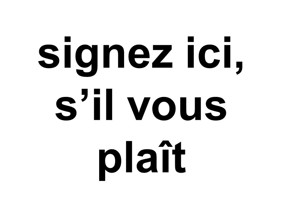 signez ici, s'il vous plaît