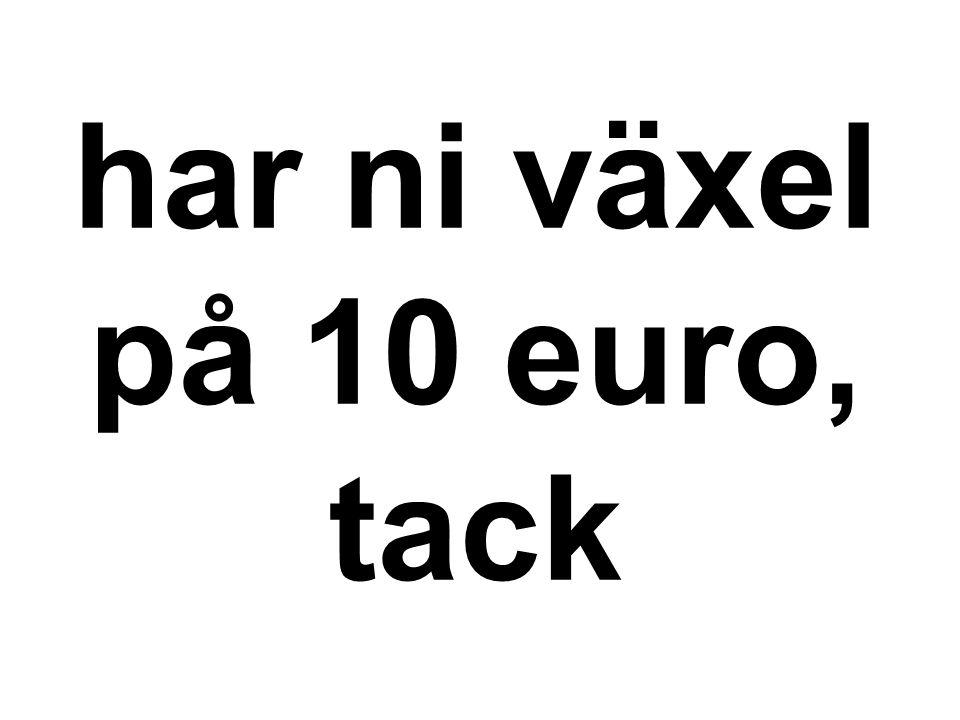 har ni växel på 10 euro, tack