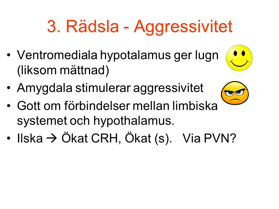 3. Rädsla - Aggressivitet Ventromediala hypotalamus ger lugn (liksom mättnad) Amygdala stimulerar aggressivitet Gott om förbindelser mellan limbiska s