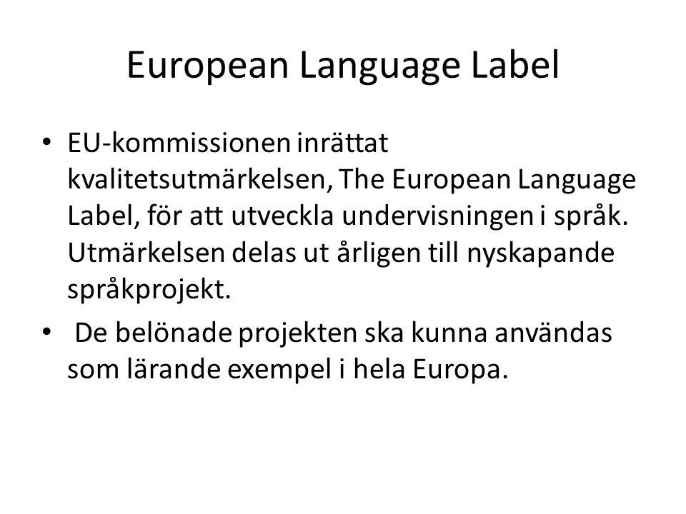 European Language Label EU-kommissionen inrättat kvalitetsutmärkelsen, The European Language Label, för att utveckla undervisningen i språk. Utmärkels