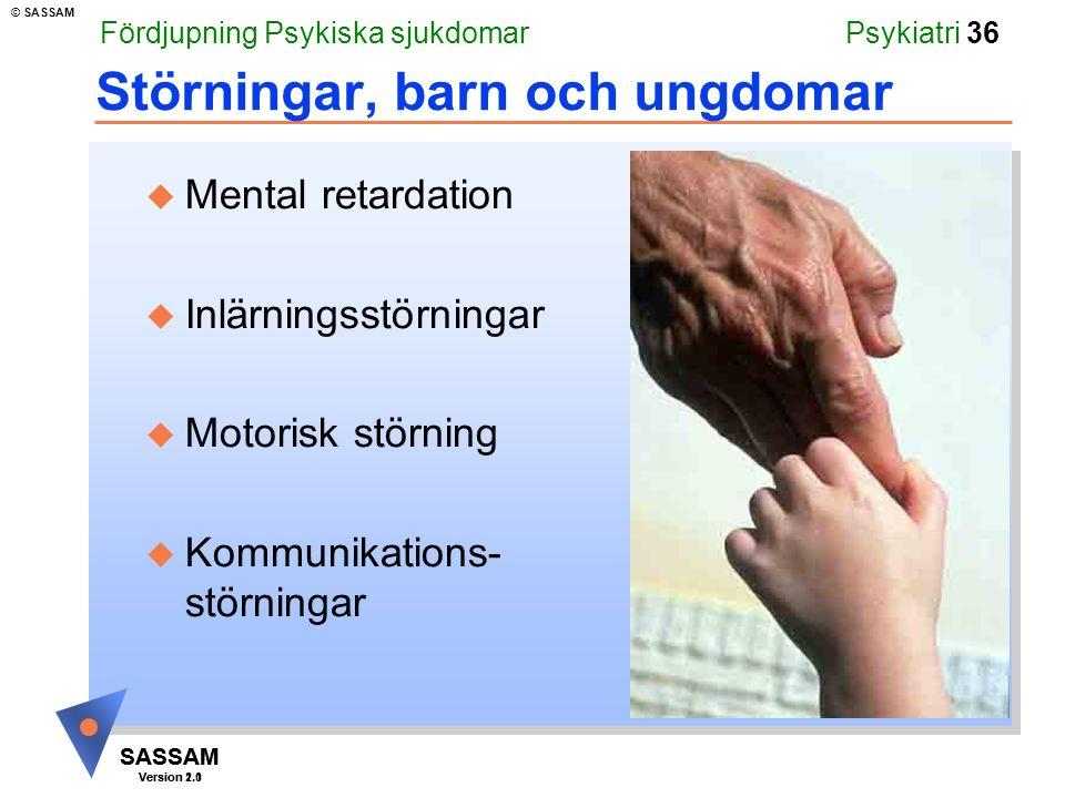 SASSAM Version 1.1 © SASSAM SASSAM Version 2.0 Psykiatri 36 Störningar, barn och ungdomar u Mental retardation u Inlärningsstörningar u Motorisk störn