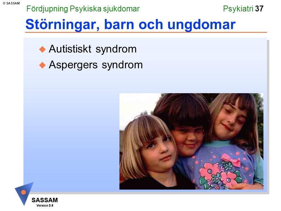 SASSAM Version 1.1 © SASSAM SASSAM Version 2.0 Psykiatri 37 Störningar, barn och ungdomar u Autistiskt syndrom u Aspergers syndrom Fördjupning Psykisk