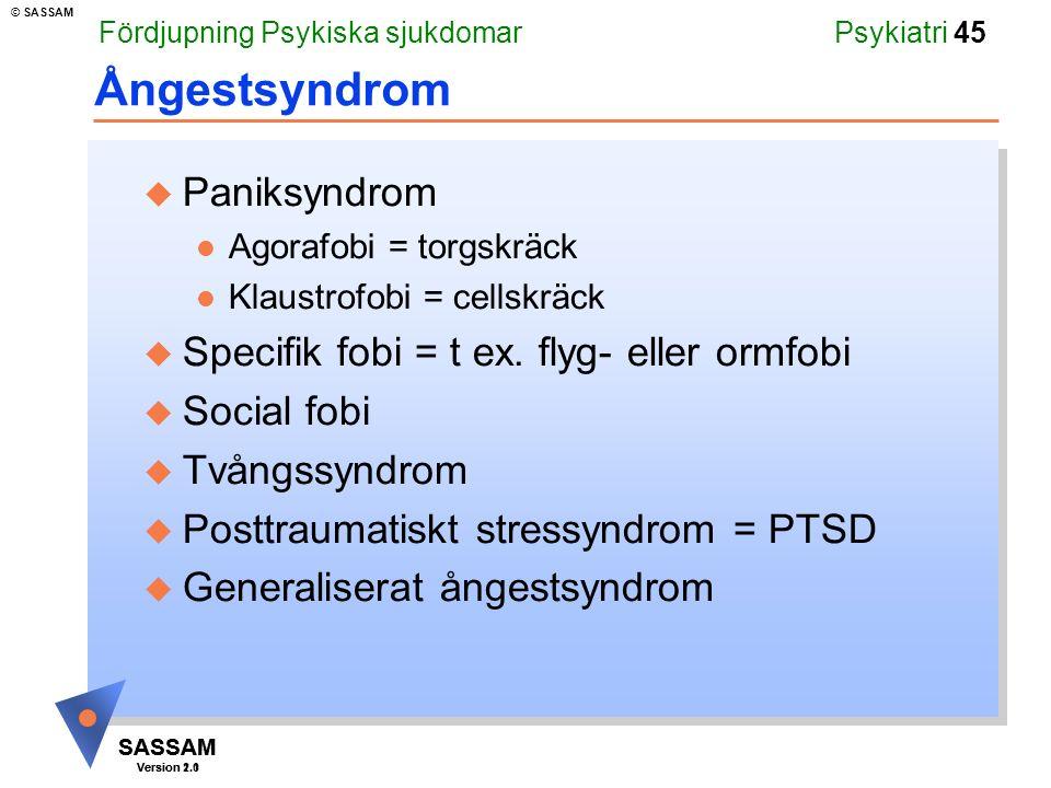 SASSAM Version 1.1 © SASSAM SASSAM Version 2.0 Psykiatri 45 Ångestsyndrom u Paniksyndrom l Agorafobi = torgskräck l Klaustrofobi = cellskräck u Specif