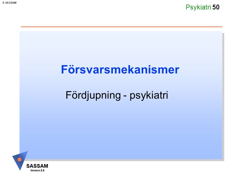 SASSAM Version 1.1 © SASSAM SASSAM Version 2.0 Psykiatri 50 Försvarsmekanismer Fördjupning - psykiatri