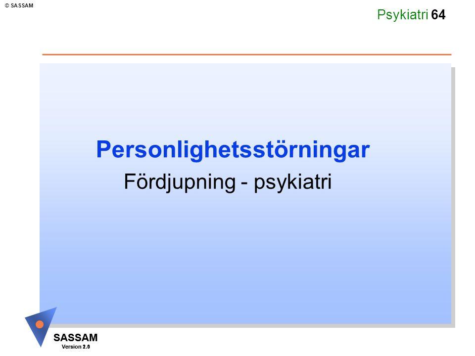 SASSAM Version 1.1 © SASSAM SASSAM Version 2.0 Psykiatri 64 Personlighetsstörningar Fördjupning - psykiatri