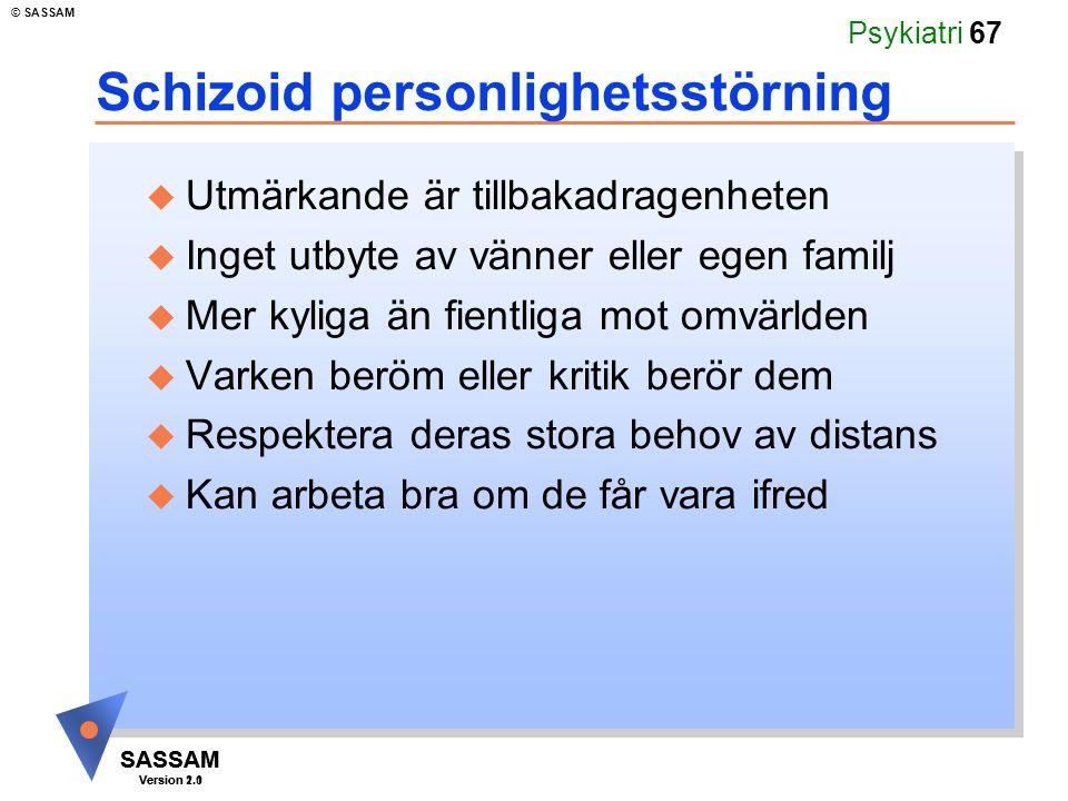 SASSAM Version 1.1 © SASSAM SASSAM Version 2.0 Psykiatri 67 Schizoid personlighetsstörning u Utmärkande är tillbakadragenheten u Inget utbyte av vänne