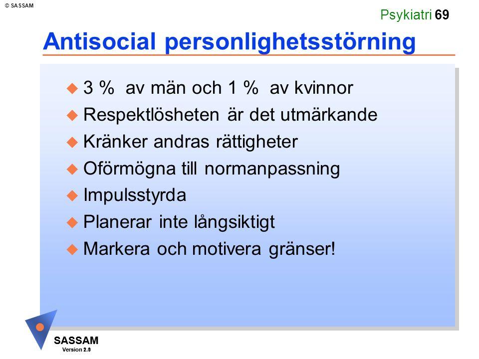 SASSAM Version 1.1 © SASSAM SASSAM Version 2.0 Psykiatri 69 Antisocial personlighetsstörning u 3 % av män och 1 % av kvinnor u Respektlösheten är det
