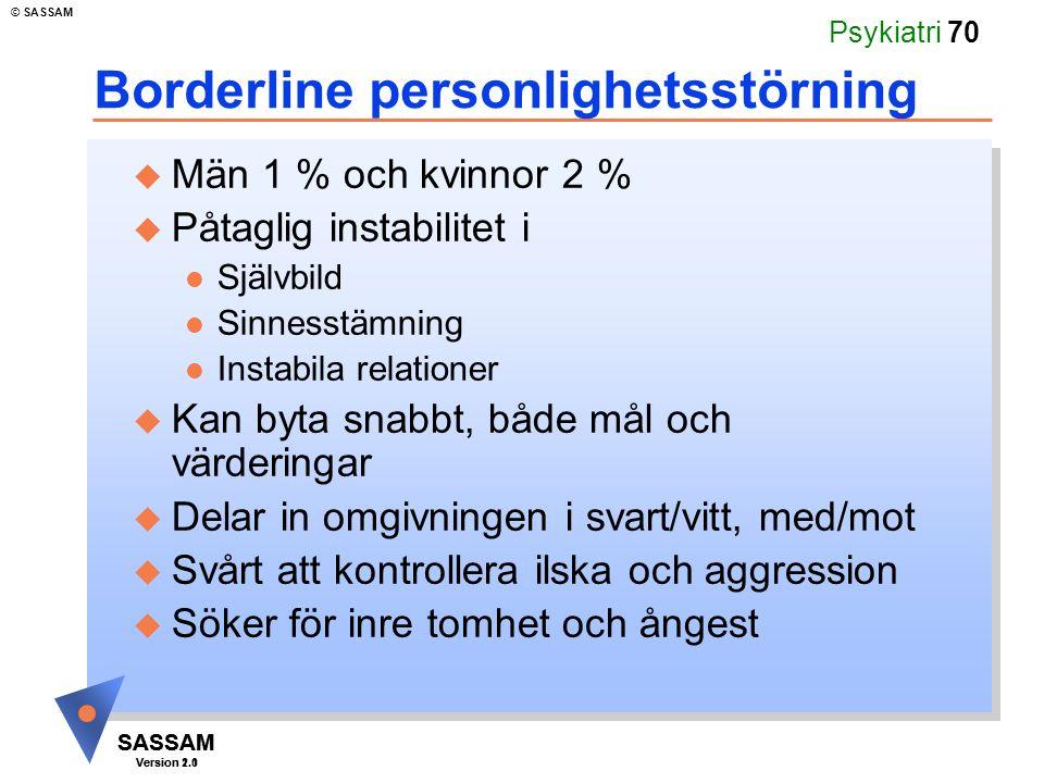 SASSAM Version 1.1 © SASSAM SASSAM Version 2.0 Psykiatri 70 Borderline personlighetsstörning u Män 1 % och kvinnor 2 % u Påtaglig instabilitet i l Sjä