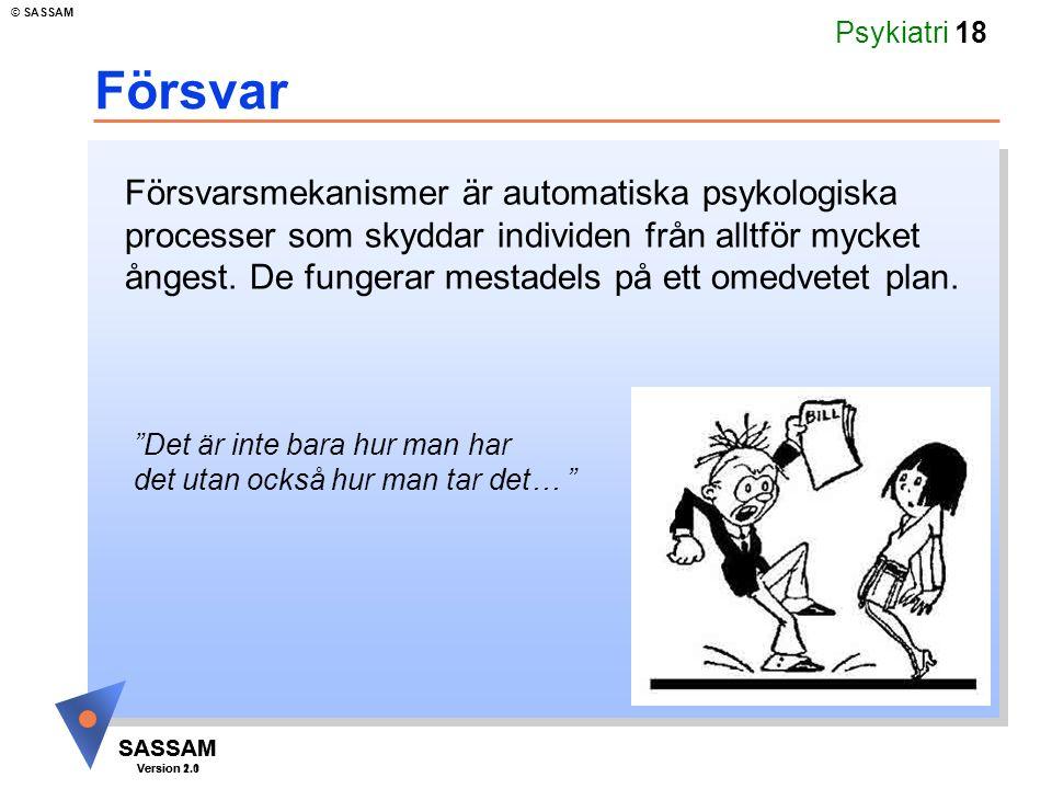SASSAM Version 1.1 © SASSAM SASSAM Version 2.0 Psykiatri 18 Försvar Försvarsmekanismer är automatiska psykologiska processer som skyddar individen från alltför mycket ångest.
