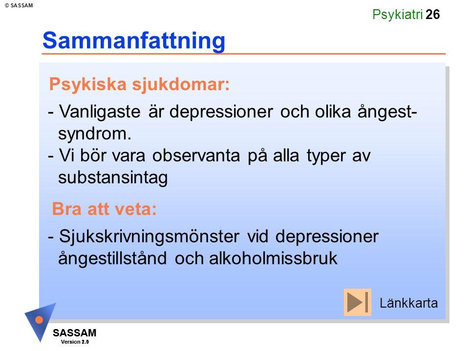SASSAM Version 1.1 © SASSAM SASSAM Version 2.0 Psykiatri 26 Sammanfattning - Vanligaste är depressioner och olika ångest- syndrom.