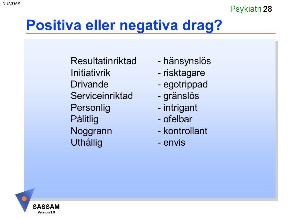 SASSAM Version 1.1 © SASSAM SASSAM Version 2.0 Psykiatri 28 Positiva eller negativa drag? Resultatinriktad - hänsynslös Initiativrik - risktagare Driv