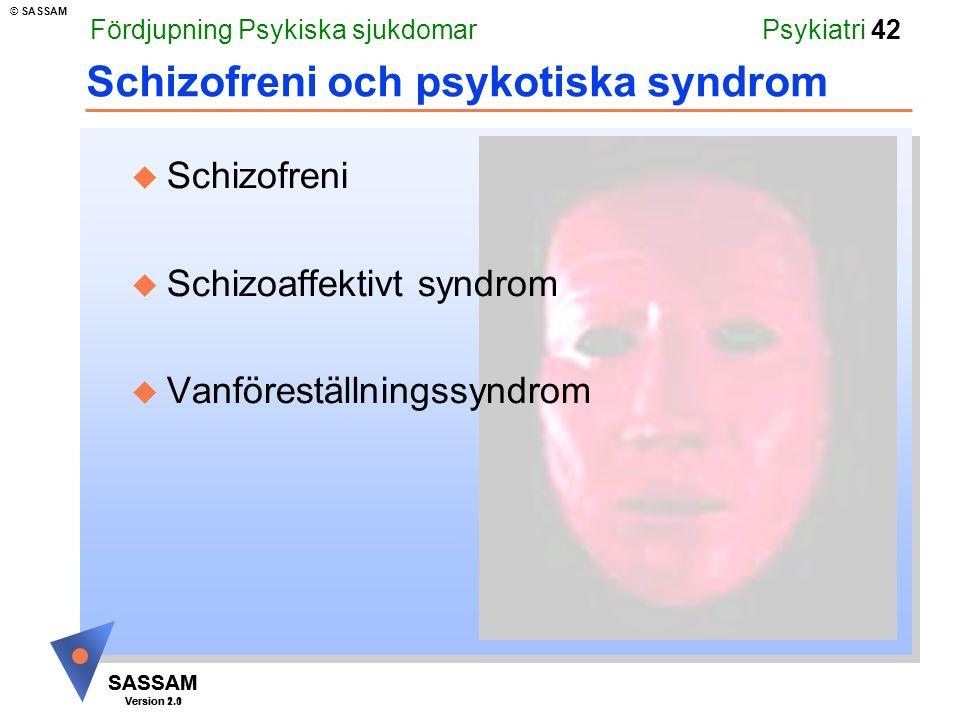 SASSAM Version 1.1 © SASSAM SASSAM Version 2.0 Psykiatri 42 u Schizofreni u Schizoaffektivt syndrom u Vanföreställningssyndrom Schizofreni och psykotiska syndrom Fördjupning Psykiska sjukdomar