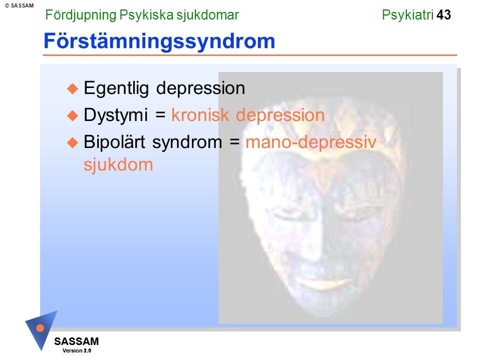 SASSAM Version 1.1 © SASSAM SASSAM Version 2.0 Psykiatri 43 u Egentlig depression u Dystymi = kronisk depression u Bipolärt syndrom = mano-depressiv s