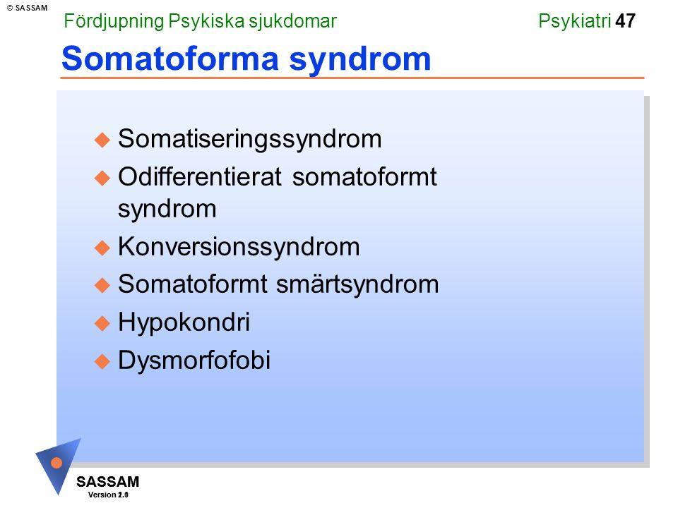 SASSAM Version 1.1 © SASSAM SASSAM Version 2.0 Psykiatri 47 Somatoforma syndrom u Somatiseringssyndrom u Odifferentierat somatoformt syndrom u Konvers