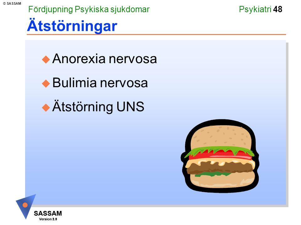 SASSAM Version 1.1 © SASSAM SASSAM Version 2.0 Psykiatri 48 Ätstörningar u Anorexia nervosa u Bulimia nervosa u Ätstörning UNS Fördjupning Psykiska sjukdomar