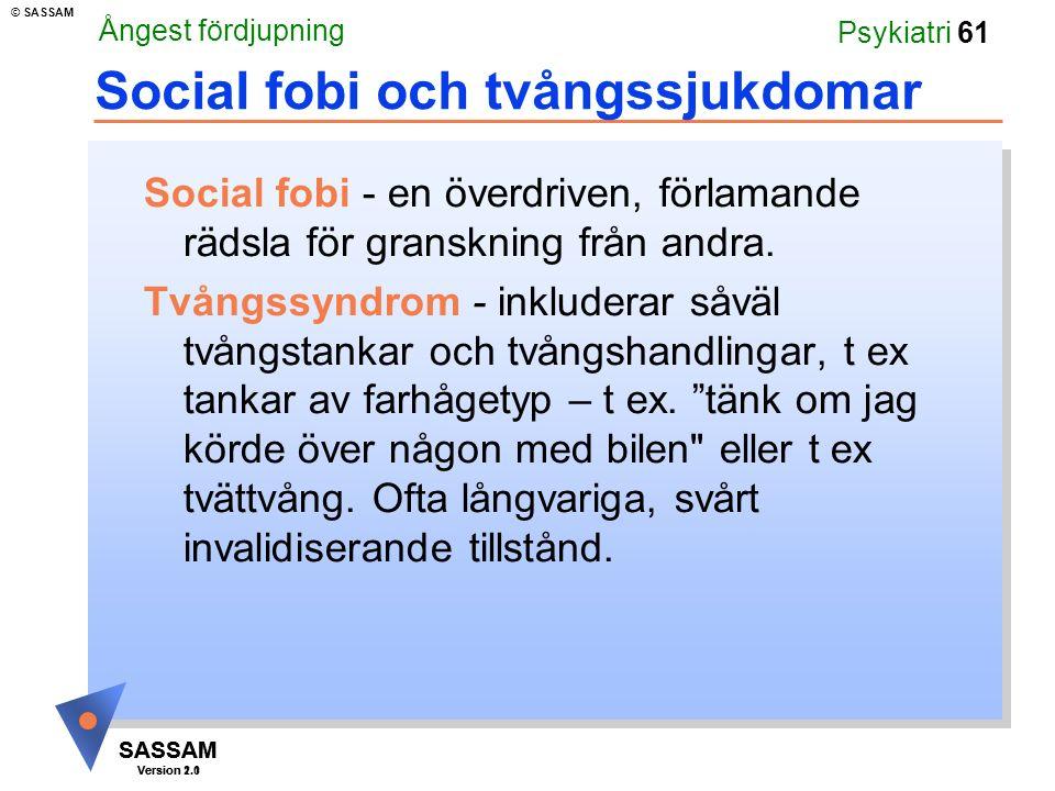 SASSAM Version 1.1 © SASSAM SASSAM Version 2.0 Psykiatri 61 Social fobi och tvångssjukdomar Social fobi - en överdriven, förlamande rädsla för granskning från andra.