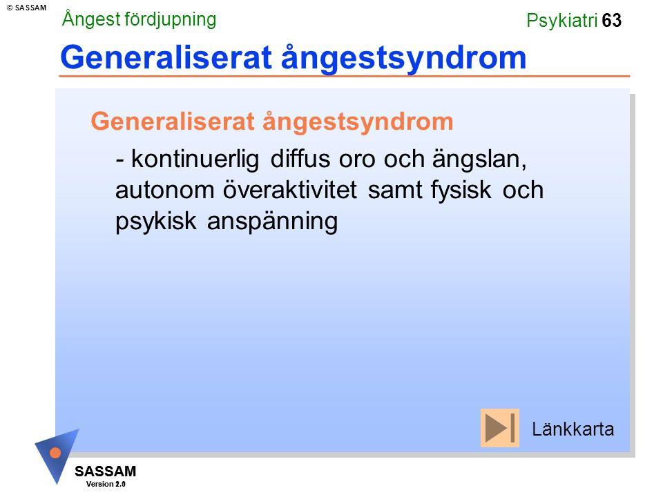 SASSAM Version 1.1 © SASSAM SASSAM Version 2.0 Psykiatri 63 Generaliserat ångestsyndrom - kontinuerlig diffus oro och ängslan, autonom överaktivitet s