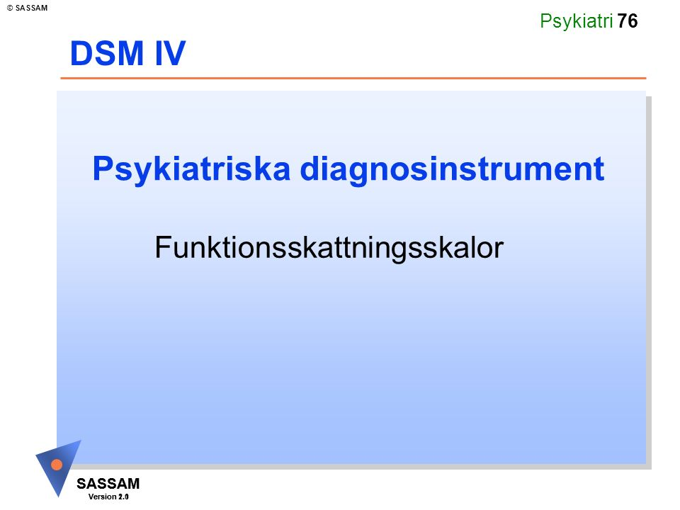 SASSAM Version 1.1 © SASSAM SASSAM Version 2.0 Psykiatri 76 Psykiatriska diagnosinstrument Funktionsskattningsskalor DSM IV