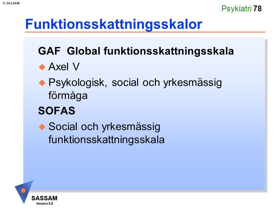 SASSAM Version 1.1 © SASSAM SASSAM Version 2.0 Psykiatri 78 Funktionsskattningsskalor GAF Global funktionsskattningsskala u Axel V u Psykologisk, social och yrkesmässig förmåga SOFAS u Social och yrkesmässig funktionsskattningsskala