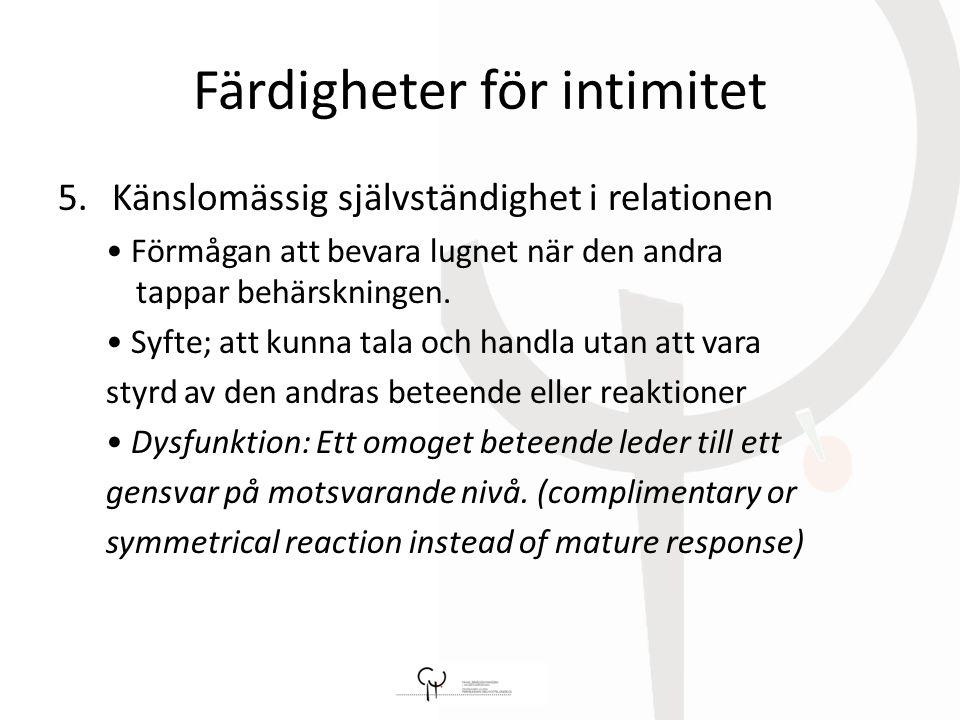 Färdigheter för intimitet 5.Känslomässig självständighet i relationen Förmågan att bevara lugnet när den andra tappar behärskningen.
