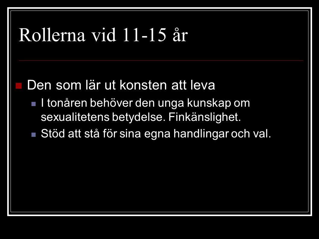 Rollerna vid 11-15 år Den som lär ut konsten att leva I tonåren behöver den unga kunskap om sexualitetens betydelse.