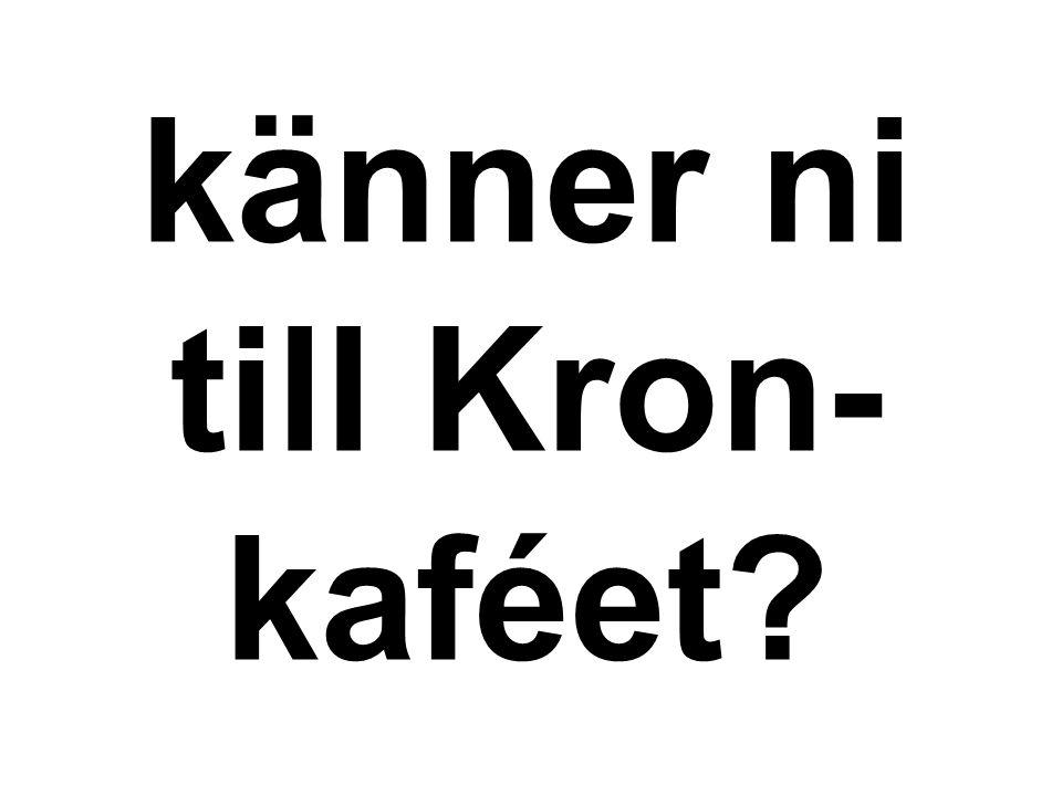 känner ni till Kron- kaféet?
