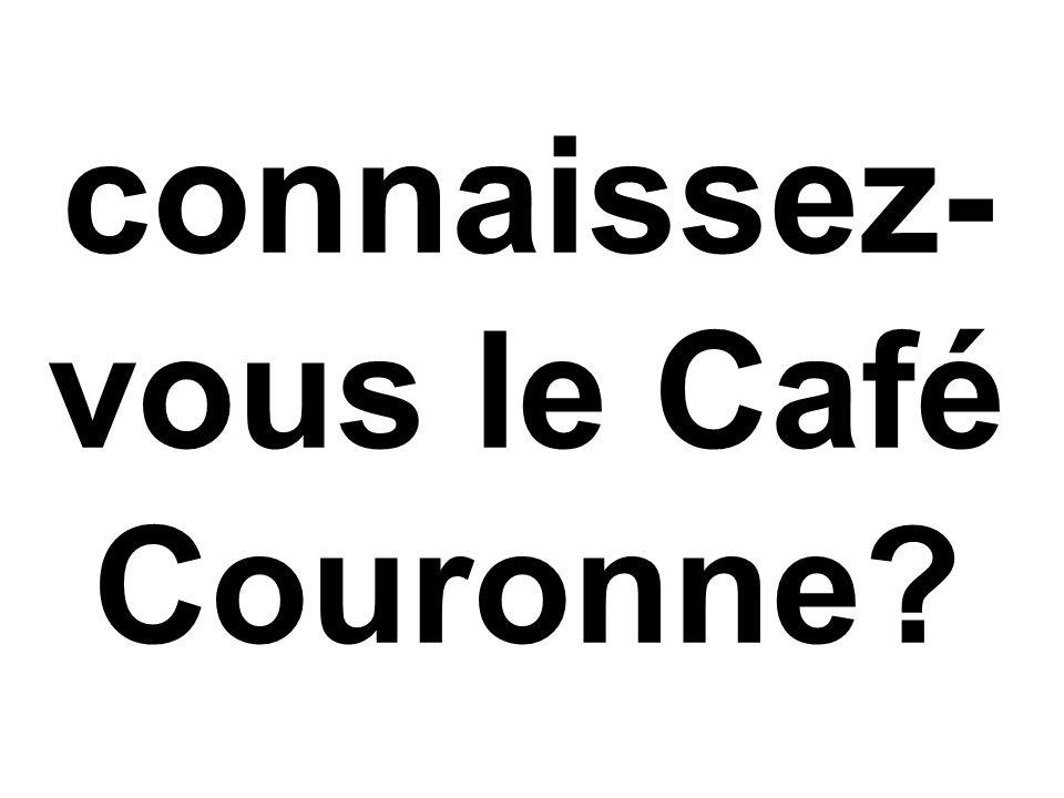 connaissez- vous le Café Couronne?