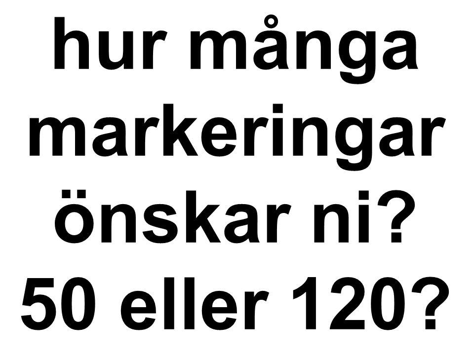 hur många markeringar önskar ni? 50 eller 120?