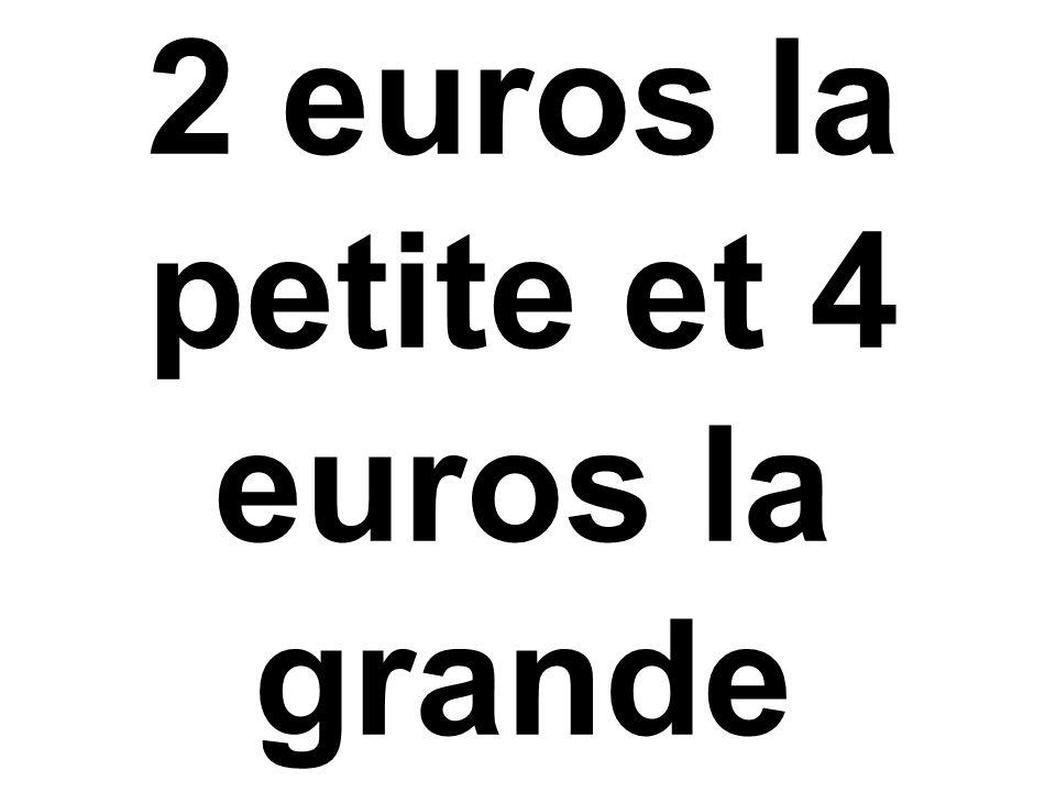 2 euros la petite et 4 euros la grande