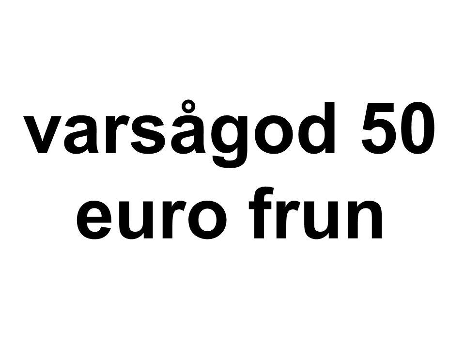 varsågod 50 euro frun