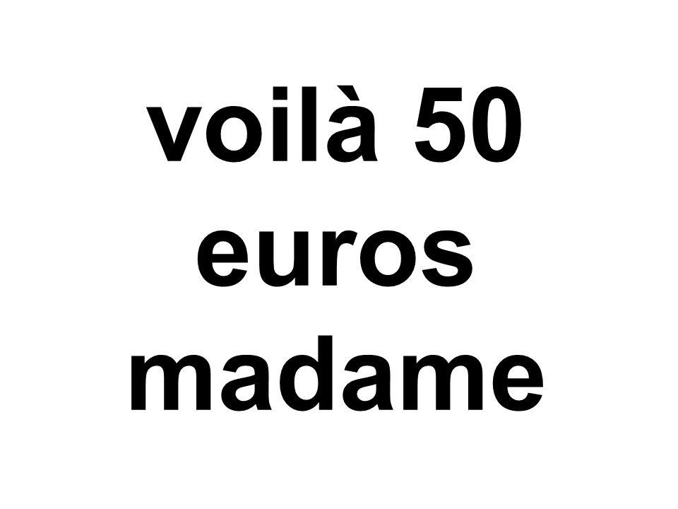 voilà 50 euros madame