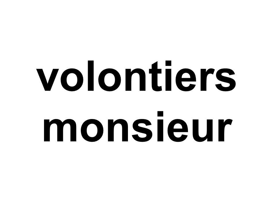 volontiers monsieur