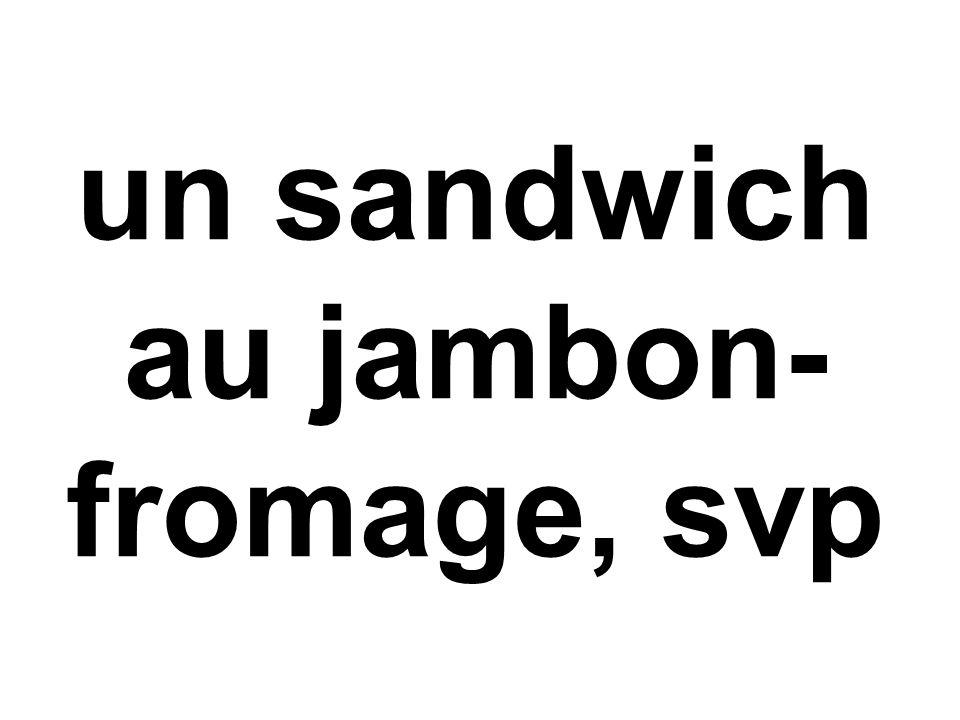 un sandwich au jambon- fromage, svp