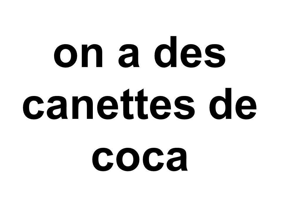 on a des canettes de coca