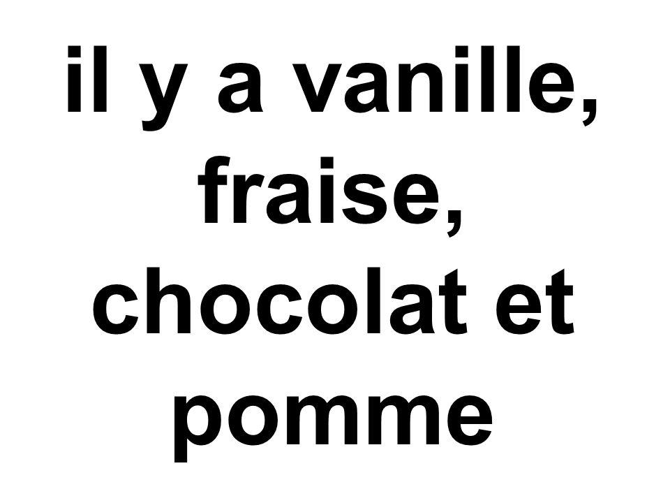 il y a vanille, fraise, chocolat et pomme