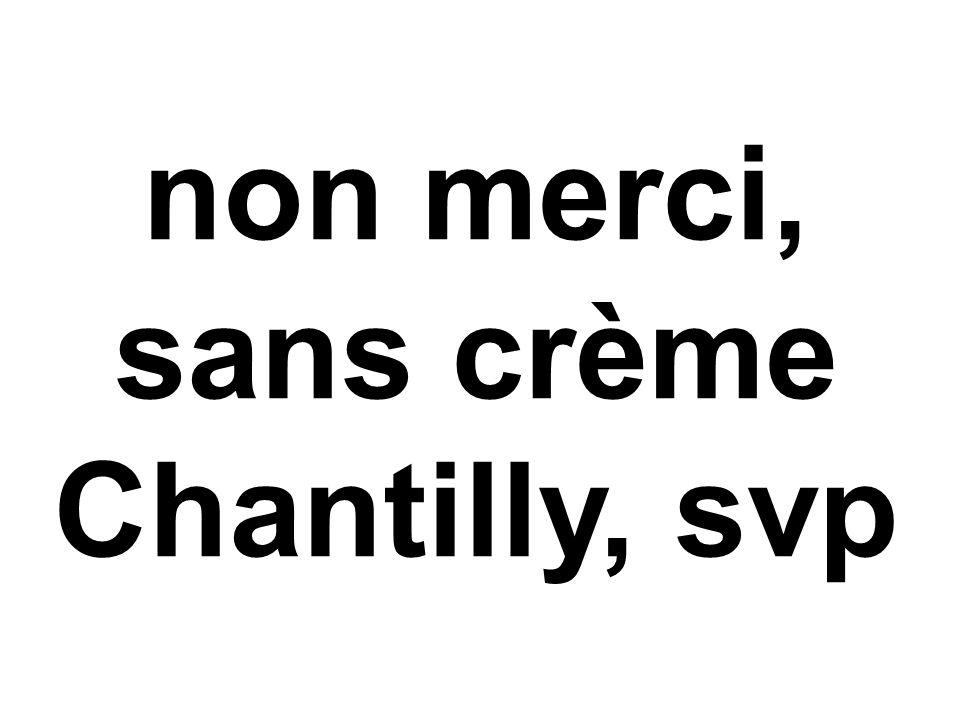 non merci, sans crème Chantilly, svp