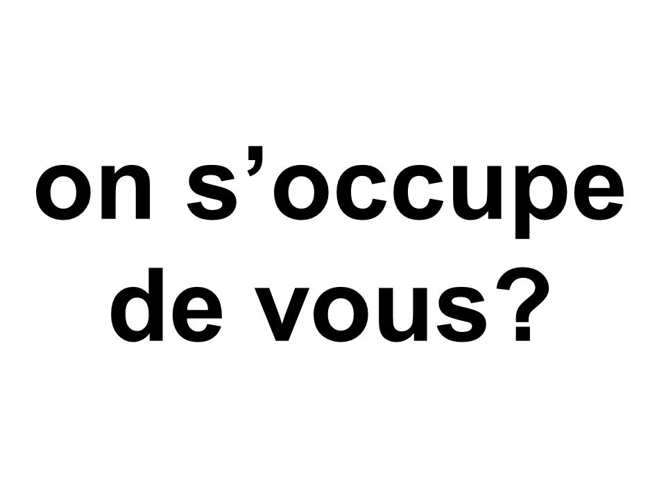 on s'occupe de vous?