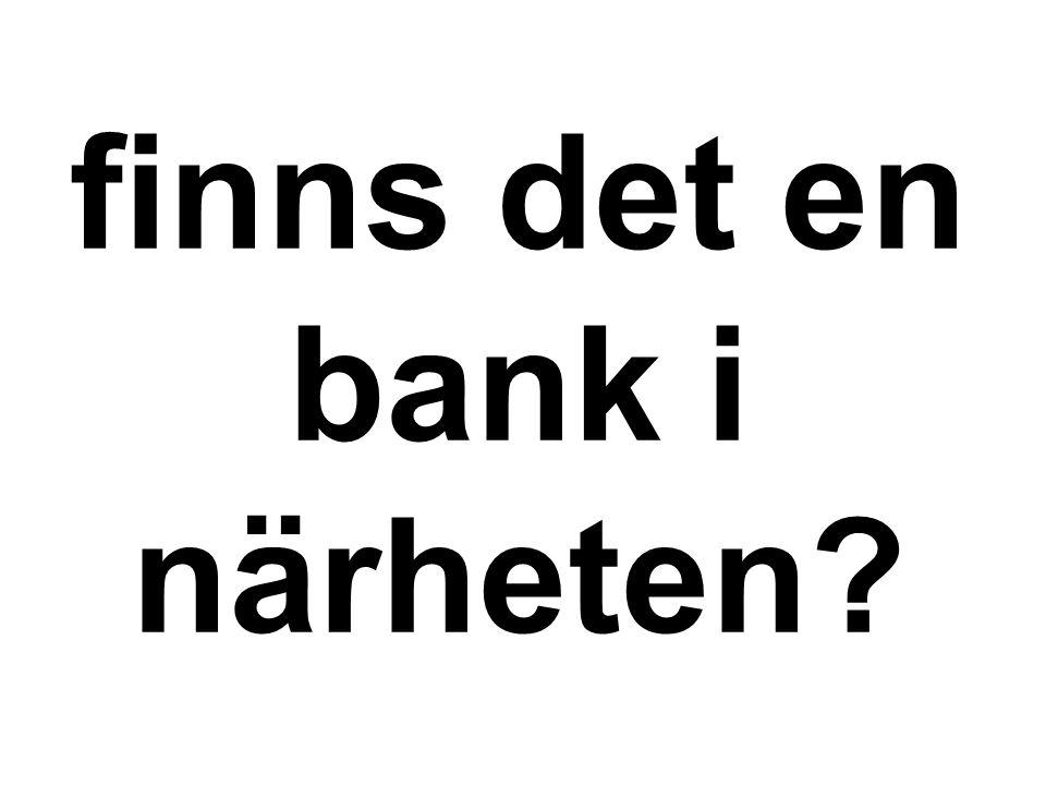 finns det en bank i närheten?