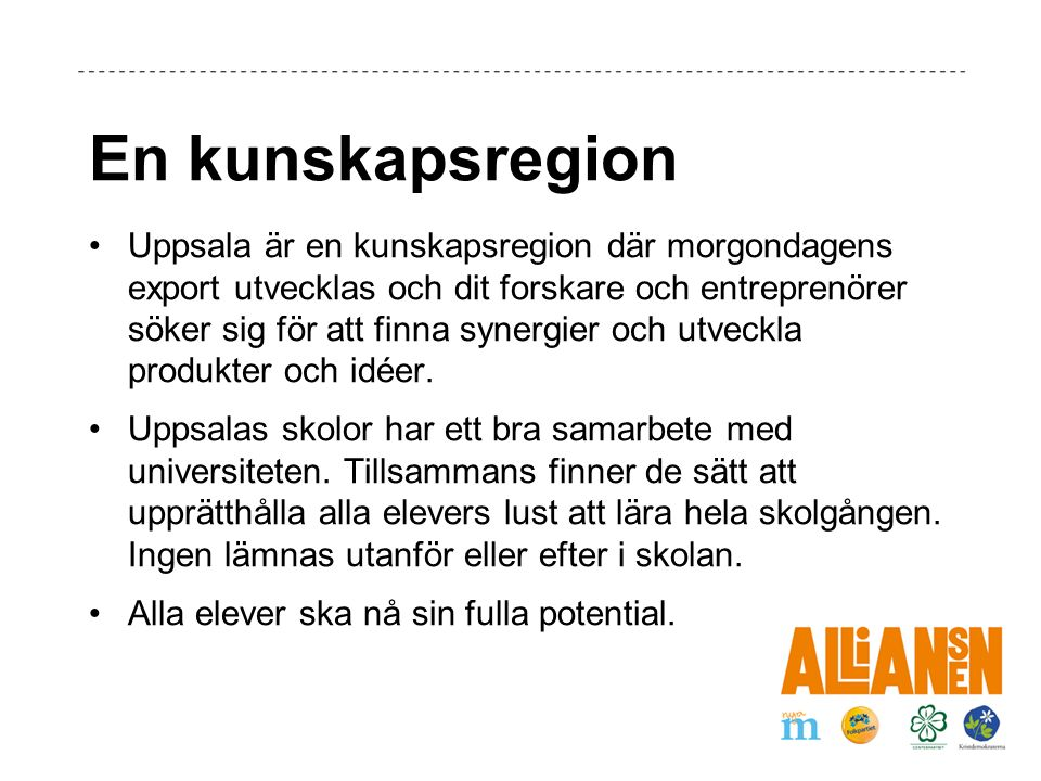 En kunskapsregion Uppsala är en kunskapsregion där morgondagens export utvecklas och dit forskare och entreprenörer söker sig för att finna synergier och utveckla produkter och idéer.