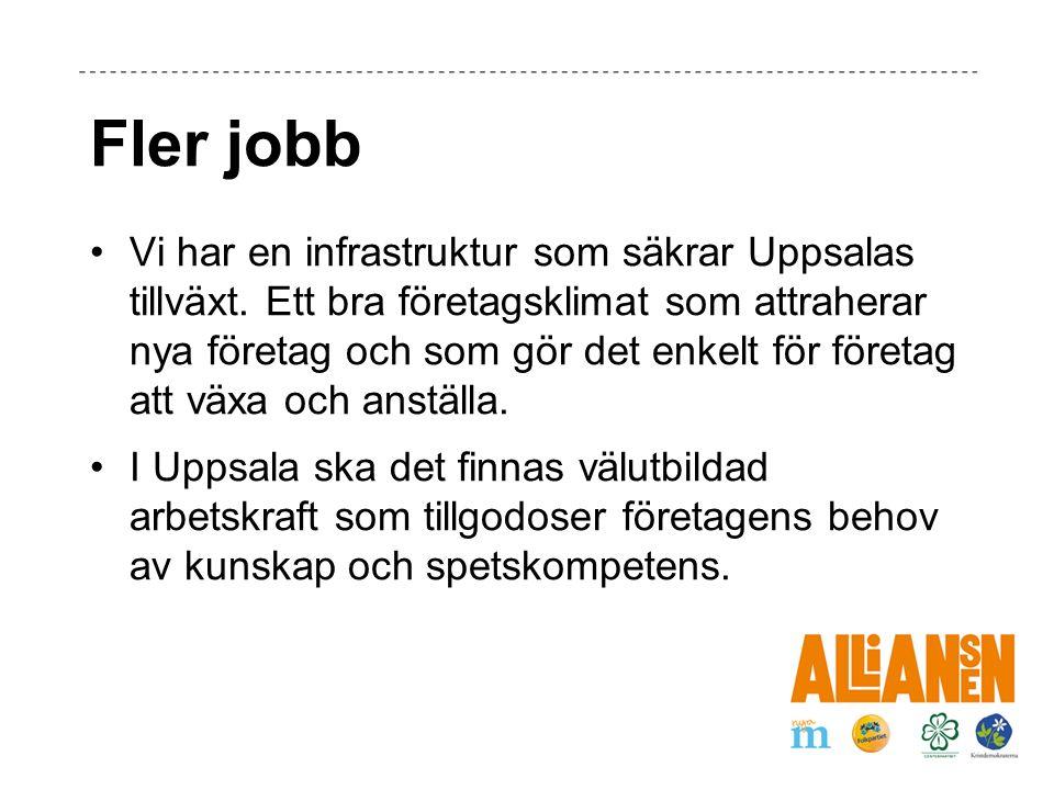 Fler jobb Vi har en infrastruktur som säkrar Uppsalas tillväxt.