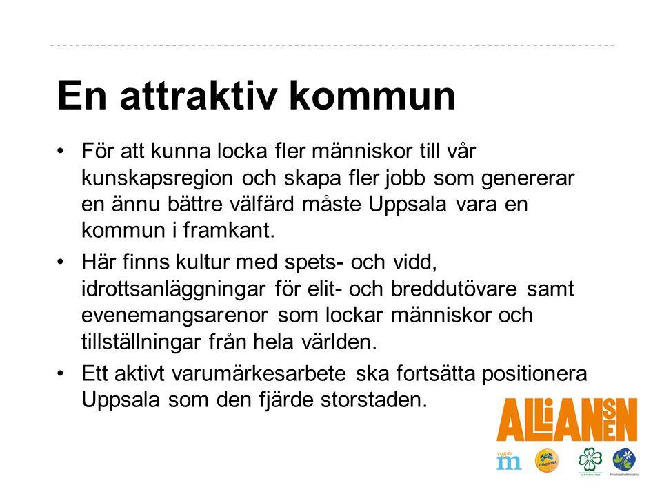 En attraktiv kommun För att kunna locka fler människor till vår kunskapsregion och skapa fler jobb som genererar en ännu bättre välfärd måste Uppsala vara en kommun i framkant.